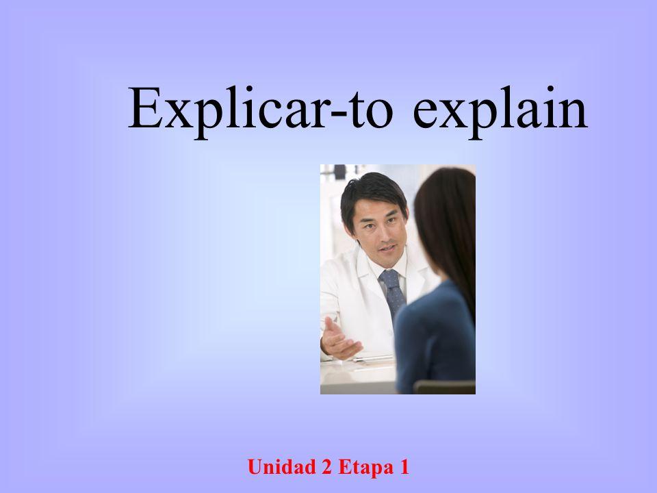 Unidad 2 Etapa 1 Explicar-to explain