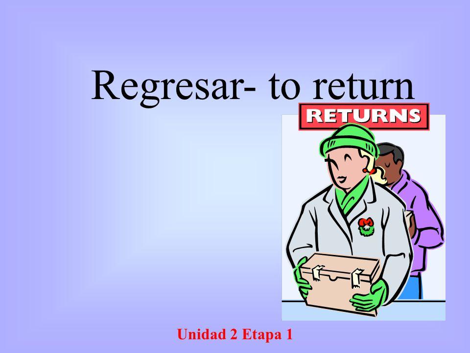 Unidad 2 Etapa 1 Regresar- to return