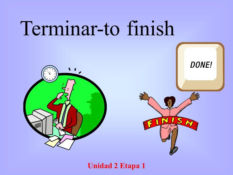 Unidad 2 Etapa 1 Terminar-to finish