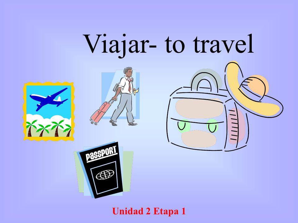 Unidad 2 Etapa 1 Viajar- to travel
