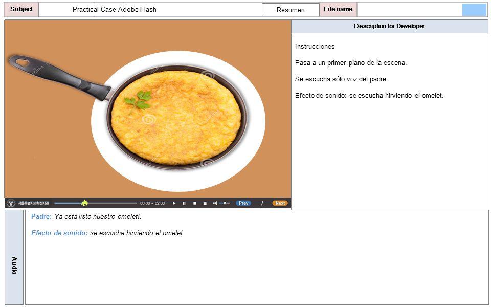 Description for Developer AudioSubjectLO File name Practical Case Adobe Flash Instrucciones Plano general de los platos servidos de la receta.