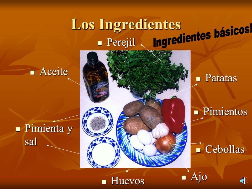 Los Ingredientes Ajo Ajo Perejil Perejil Aceite Aceite Pimienta y sal Pimienta y sal Huevos Huevos Cebollas Cebollas Patatas Patatas Pimientos Pimientos