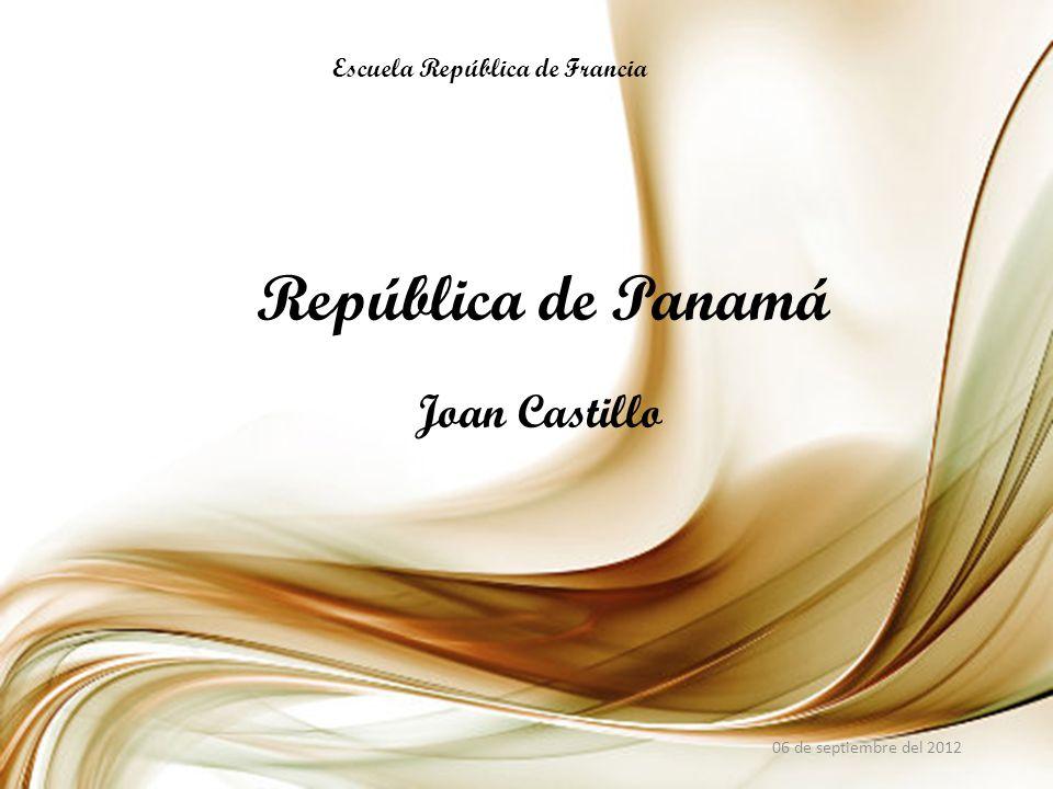 República de Panamá Joan Castillo 06 de septiembre del 2012 Escuela República de Francia