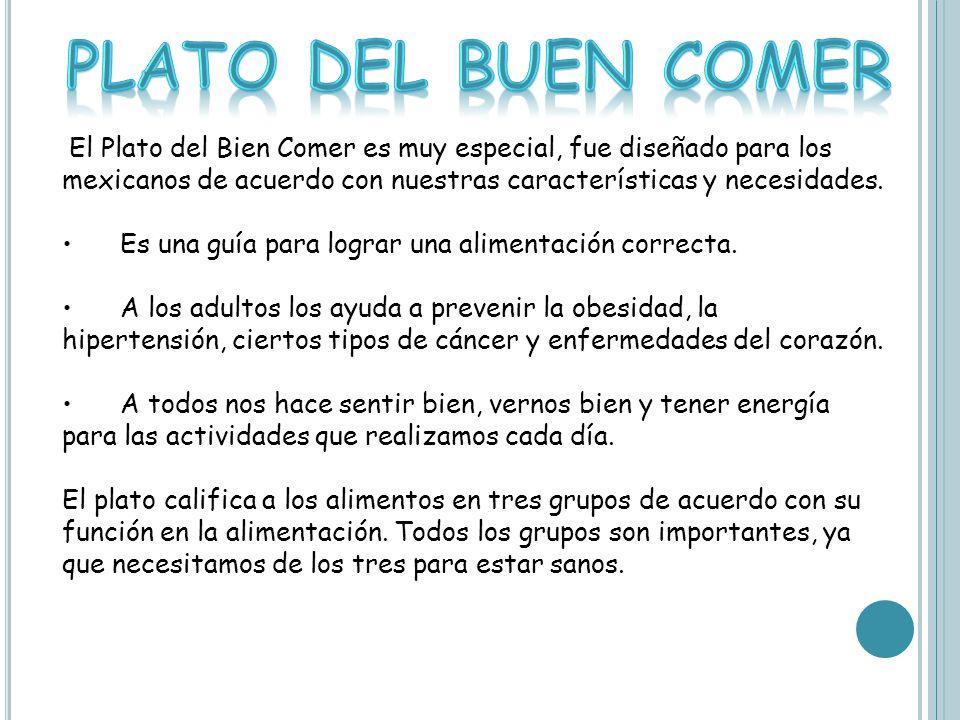 El Plato del Bien Comer es muy especial, fue diseñado para los mexicanos de acuerdo con nuestras características y necesidades.