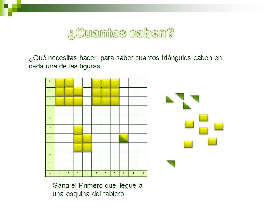 10 9 8 7 6 5 4 3 2 1 0123456789 ¿Qué necesitas hacer para saber cuantos triángulos caben en cada una de las figuras. Gana el Primero que llegue a una