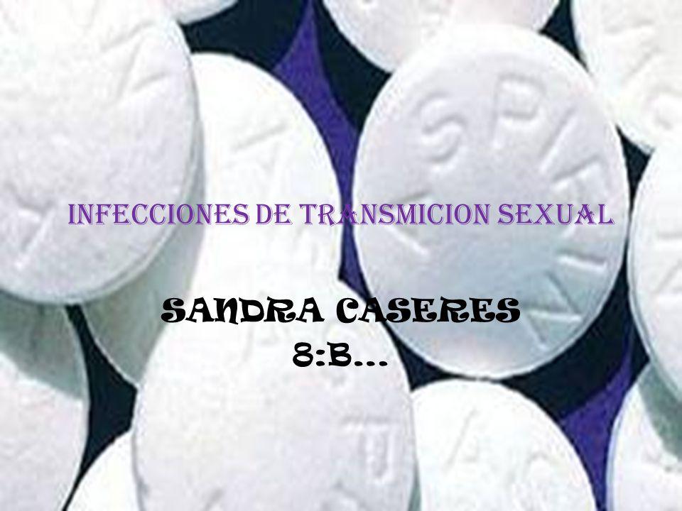 INFECCIONES DE TRANSMICION SEXUAL SANDRA CASERES 8:B…