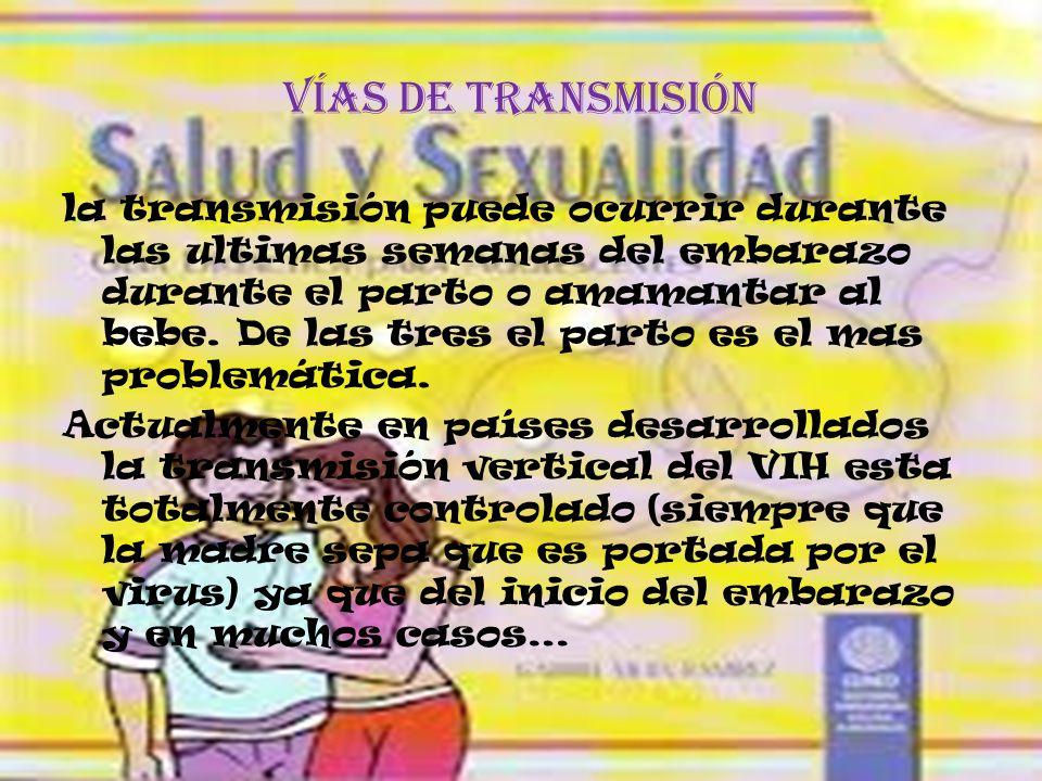 Vías de transmisión la transmisión puede ocurrir durante las ultimas semanas del embarazo durante el parto o amamantar al bebe.
