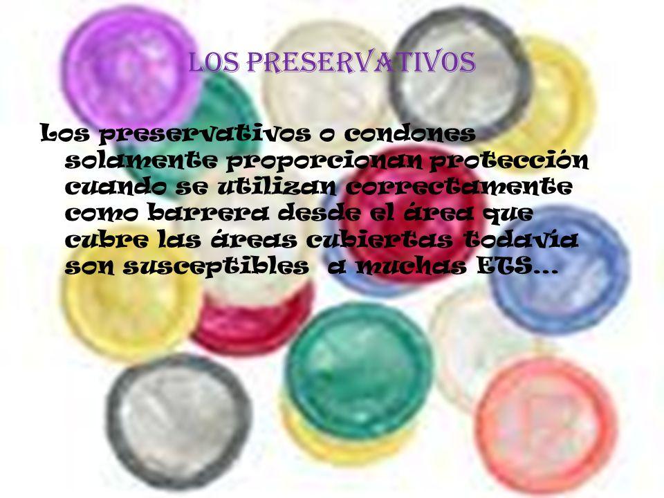 Los preservativos Los preservativos o condones solamente proporcionan protección cuando se utilizan correctamente como barrera desde el área que cubre las áreas cubiertas todavía son susceptibles a muchas ETS…