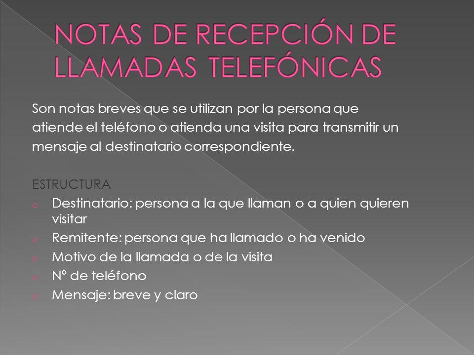 Son notas breves que se utilizan por la persona que atiende el teléfono o atienda una visita para transmitir un mensaje al destinatario correspondiente.