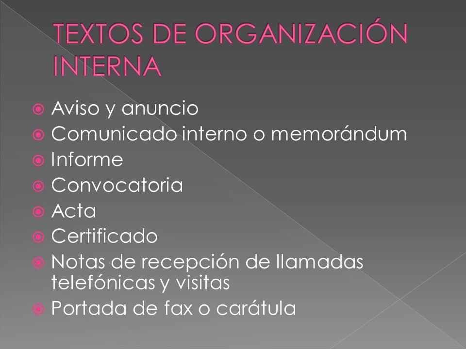  Aviso y anuncio  Comunicado interno o memorándum  Informe  Convocatoria  Acta  Certificado  Notas de recepción de llamadas telefónicas y visitas  Portada de fax o carátula