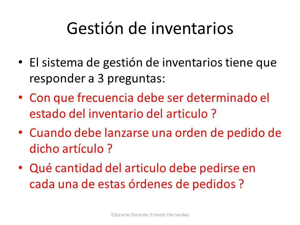 Gestión de inventarios El sistema de gestión de inventarios tiene que responder a 3 preguntas: Con que frecuencia debe ser determinado el estado del inventario del articulo .