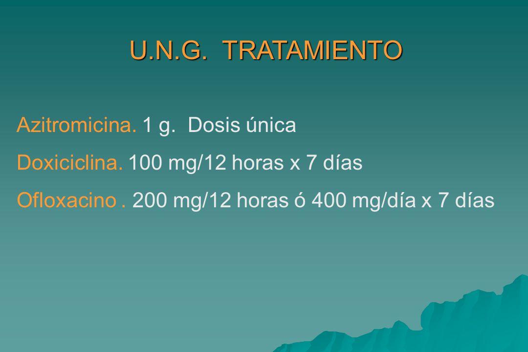 U.N.G.TRATAMIENTO Azitromicina. 1 g. Dosis única Doxiciclina.