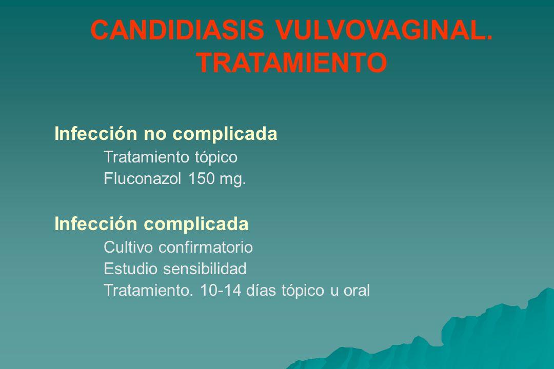 CANDIDIASIS VULVOVAGINAL.TRATAMIENTO Infección no complicada Tratamiento tópico Fluconazol 150 mg.