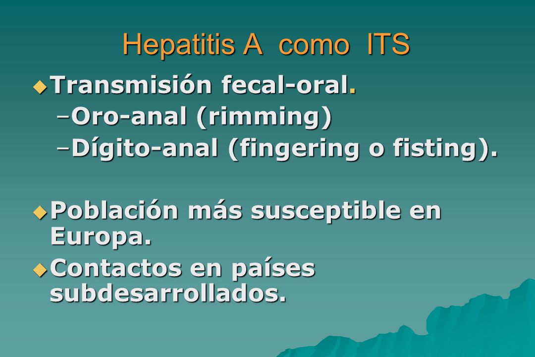 Hepatitis A como ITS  Transmisión fecal-oral.