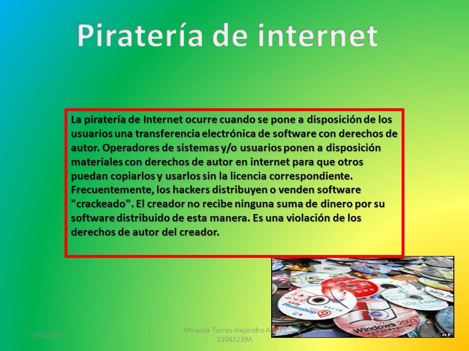 14/09/2011 Miranda Torres Alejandro Adolfo 21063239A 6 La piratería de Internet ocurre cuando se pone a disposición de los usuarios una transferencia electrónica de software con derechos de autor.