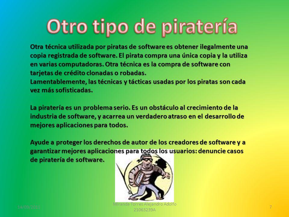 14/09/2011 Miranda Torres Alejandro Adolfo 21063239A 7 Otra técnica utilizada por piratas de software es obtener ilegalmente una copia registrada de software.