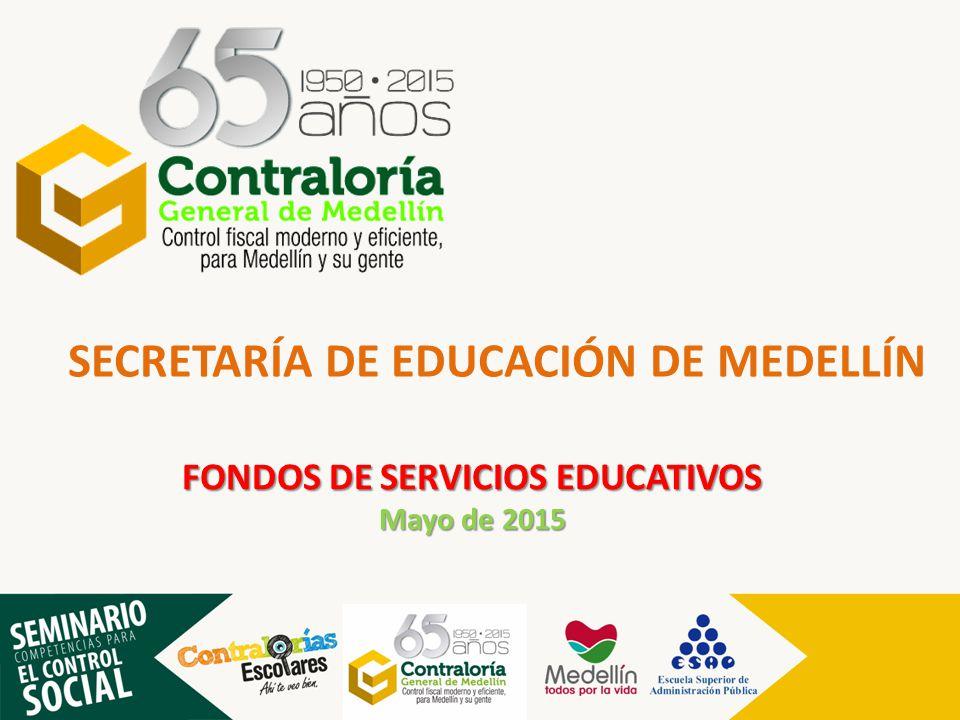 SECRETARÍA DE EDUCACIÓN DE MEDELLÍN FONDOS DE SERVICIOS EDUCATIVOS Mayo de 2015