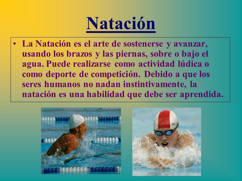 Natación La Natación es el arte de sostenerse y avanzar, usando los brazos y las piernas, sobre o bajo el agua.