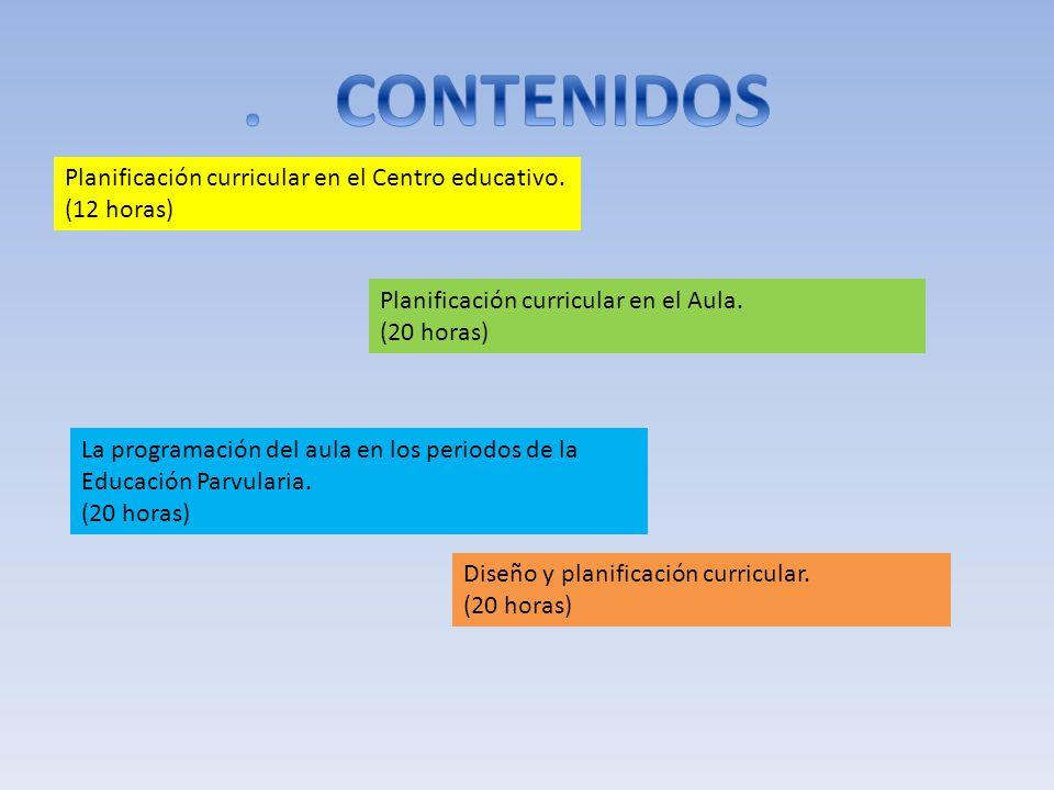Planificación curricular en el Centro educativo. (12 horas) Planificación curricular en el Aula. (20 horas) La programación del aula en los periodos d