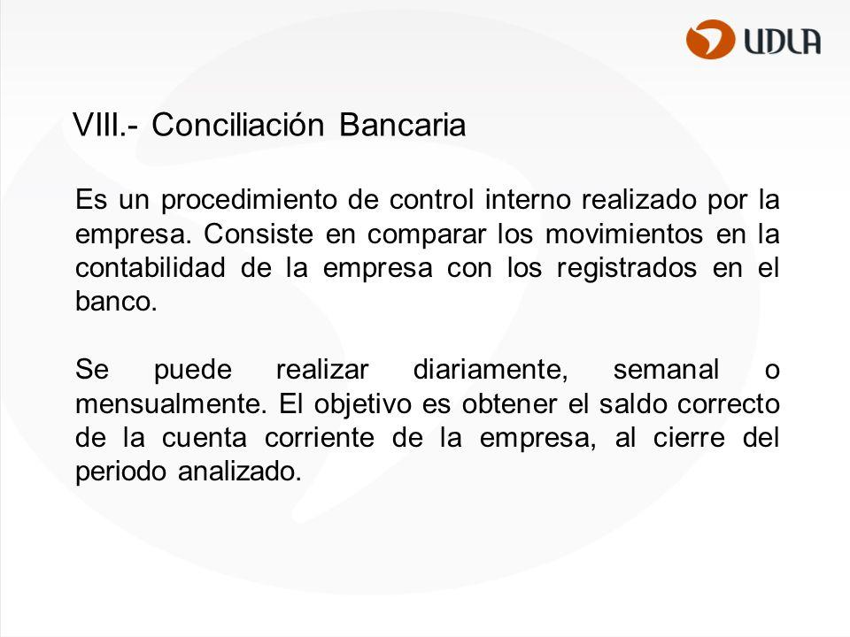 VIII.- Conciliación Bancaria Es un procedimiento de control interno realizado por la empresa.