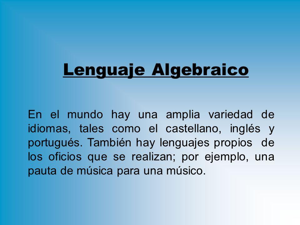 Lenguaje Algebraico En el mundo hay una amplia variedad de idiomas, tales como el castellano, inglés y portugués.