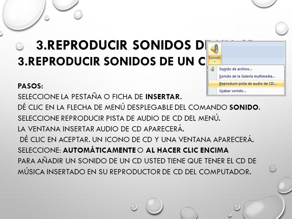 3.REPRODUCIR SONIDOS DE UN CD PASOS: SELECCIONE LA PESTAÑA O FICHA DE INSERTAR. DÉ CLIC EN LA FLECHA DE MENÚ DESPLEGABLE DEL COMANDO SONIDO. SELECCION
