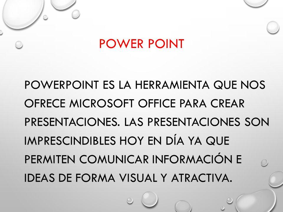 POWER POINT POWERPOINT ES LA HERRAMIENTA QUE NOS OFRECE MICROSOFT OFFICE PARA CREAR PRESENTACIONES. LAS PRESENTACIONES SON IMPRESCINDIBLES HOY EN DÍA
