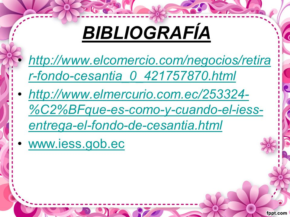BIBLIOGRAFÍA http://www.elcomercio.com/negocios/retira r-fondo-cesantia_0_421757870.htmlhttp://www.elcomercio.com/negocios/retira r-fondo-cesantia_0_421757870.html http://www.elmercurio.com.ec/253324- %C2%BFque-es-como-y-cuando-el-iess- entrega-el-fondo-de-cesantia.htmlhttp://www.elmercurio.com.ec/253324- %C2%BFque-es-como-y-cuando-el-iess- entrega-el-fondo-de-cesantia.html www.iess.gob.ec