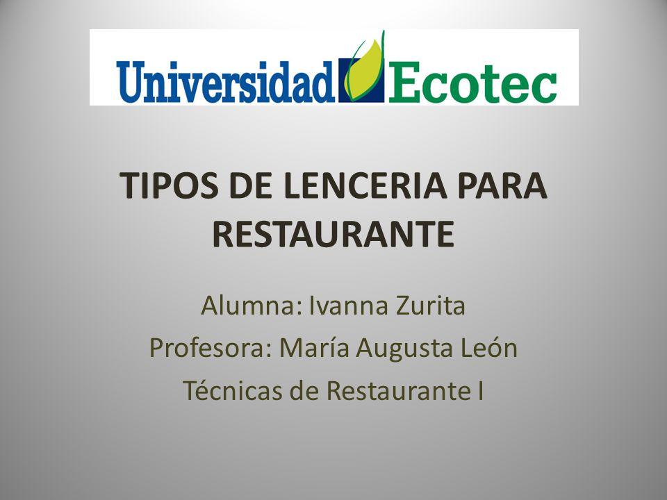 TIPOS DE LENCERIA PARA RESTAURANTE Alumna: Ivanna Zurita Profesora: María Augusta León Técnicas de Restaurante I