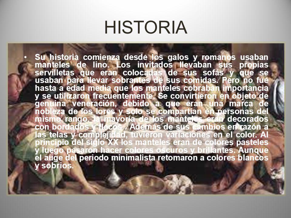 HISTORIA Su historia comienza desde los galos y romanos usaban manteles de lino.