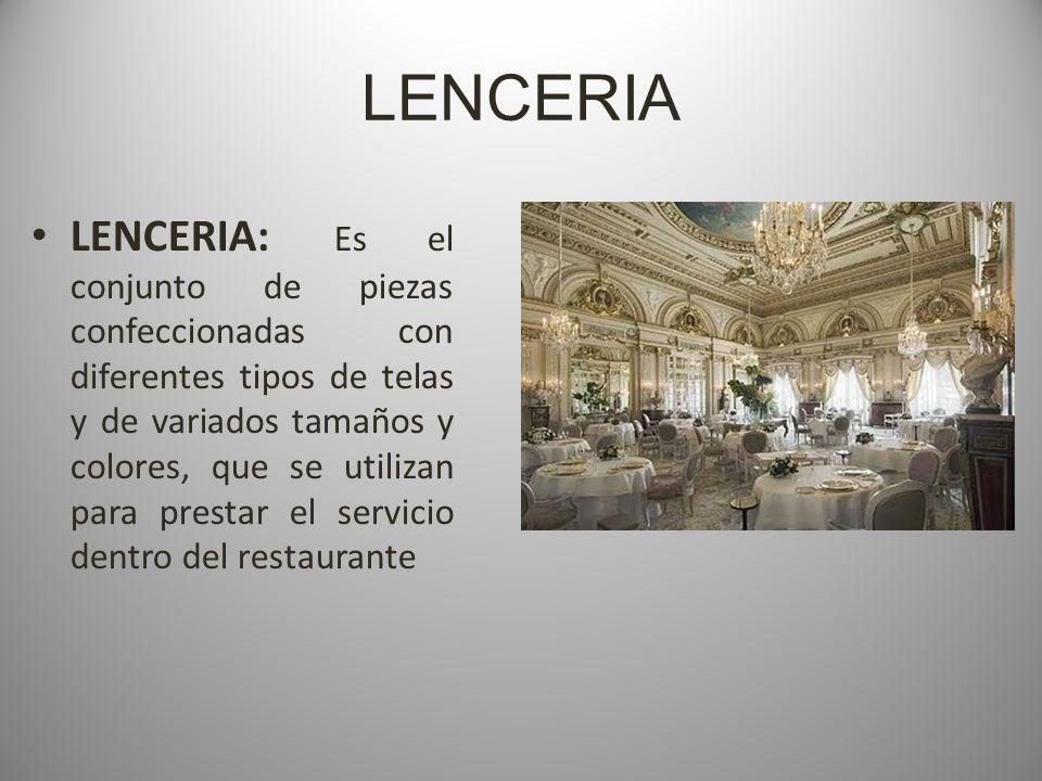 LENCERIA LENCERIA: Es el conjunto de piezas confeccionadas con diferentes tipos de telas y de variados tamaños y colores, que se utilizan para prestar el servicio dentro del restaurante
