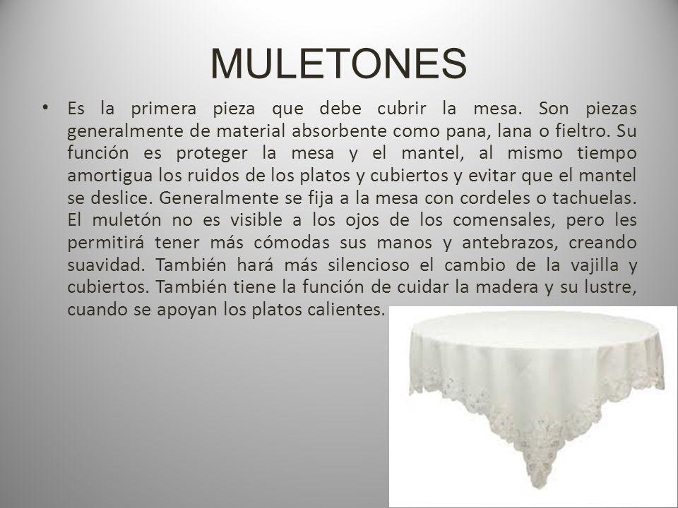 MULETONES Es la primera pieza que debe cubrir la mesa.