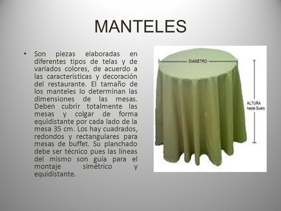 MANTELES Son piezas elaboradas en diferentes tipos de telas y de variados colores, de acuerdo a las características y decoración del restaurante.
