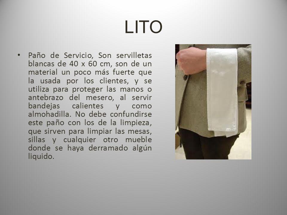 LITO Paño de Servicio, Son servilletas blancas de 40 x 60 cm, son de un material un poco más fuerte que la usada por los clientes, y se utiliza para proteger las manos o antebrazo del mesero, al servir bandejas calientes y como almohadilla.