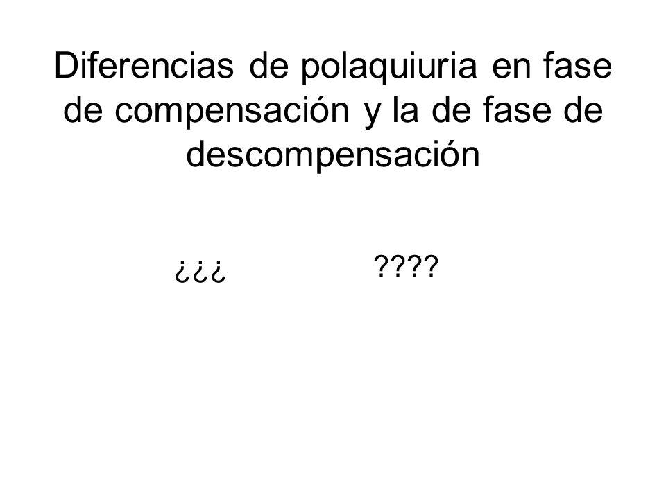 Diferencias de polaquiuria en fase de compensación y la de fase de descompensación ¿¿¿????
