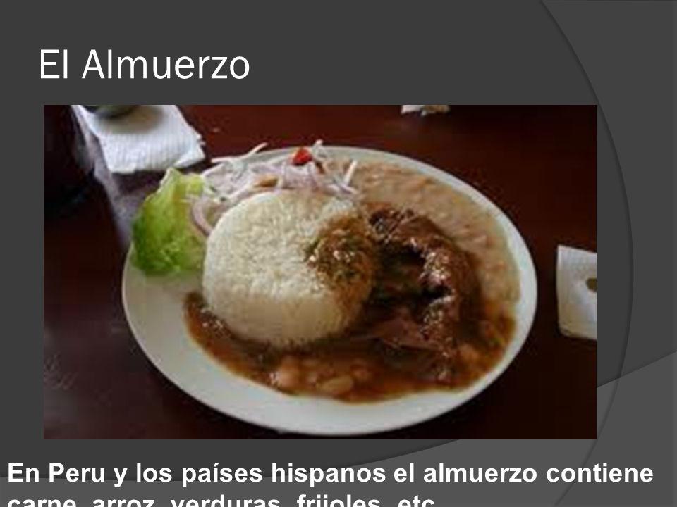 El Almuerzo En Peru y los países hispanos el almuerzo contiene carne, arroz, verduras, frijoles, etc.