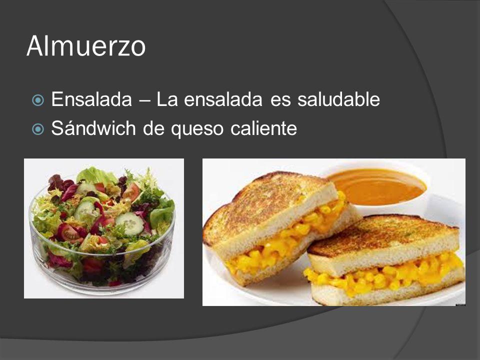 Almuerzo  Ensalada – La ensalada es saludable  Sándwich de queso caliente