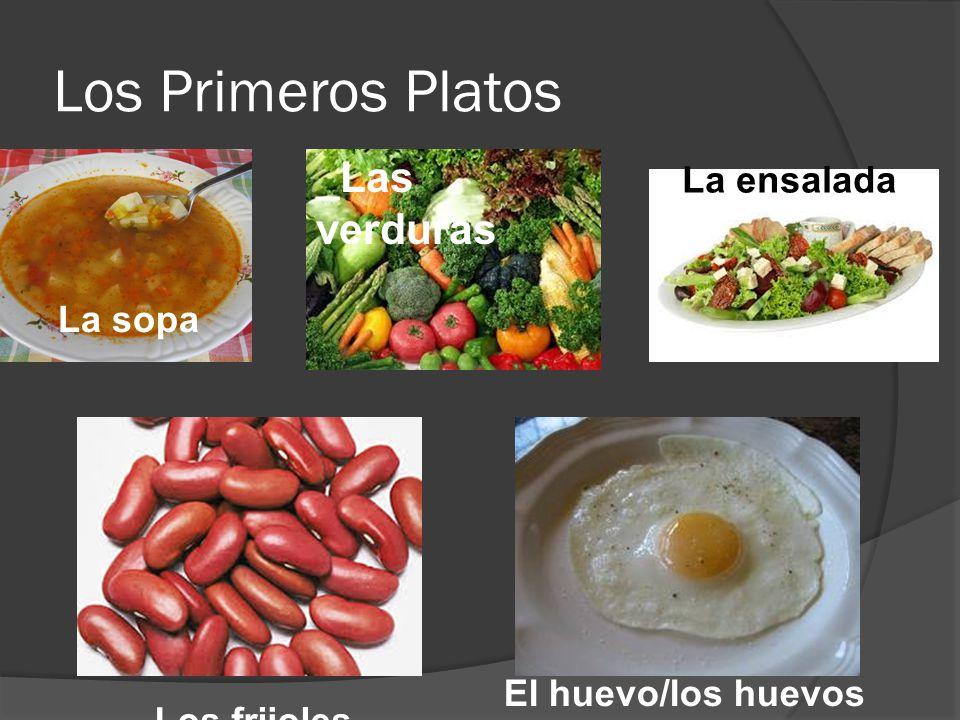 Los Primeros Platos La sopa _Las verduras Los frijoles El huevo/los huevos La ensalada