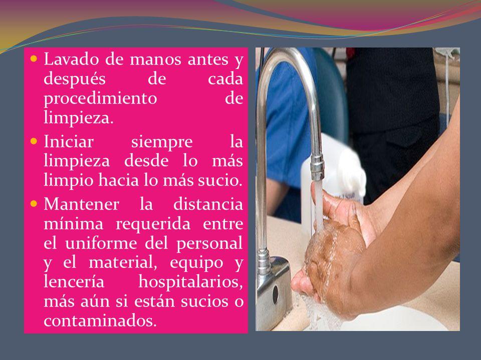 Lavado de manos antes y después de cada procedimiento de limpieza.