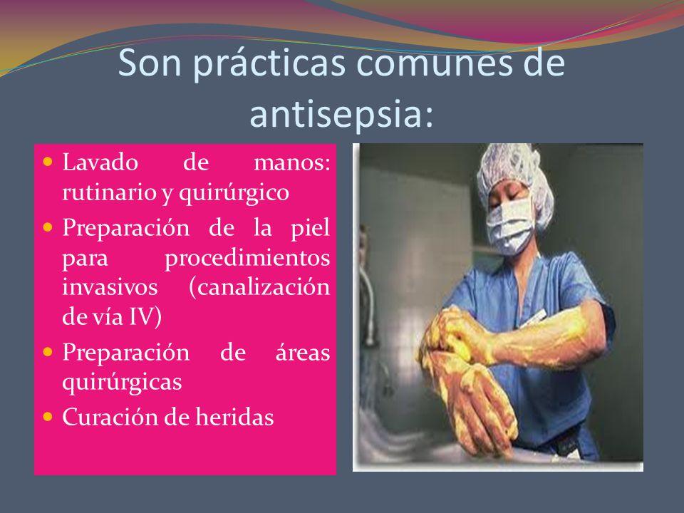Son prácticas comunes de antisepsia: Lavado de manos: rutinario y quirúrgico Preparación de la piel para procedimientos invasivos (canalización de vía IV) Preparación de áreas quirúrgicas Curación de heridas