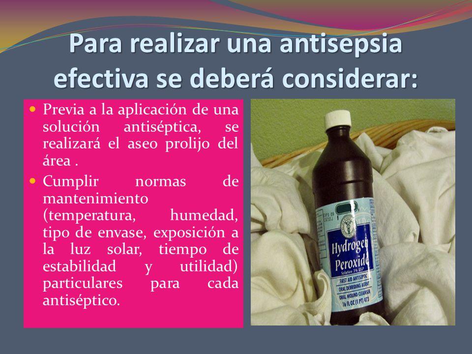 Para realizar una antisepsia efectiva se deberá considerar: Previa a la aplicación de una solución antiséptica, se realizará el aseo prolijo del área.