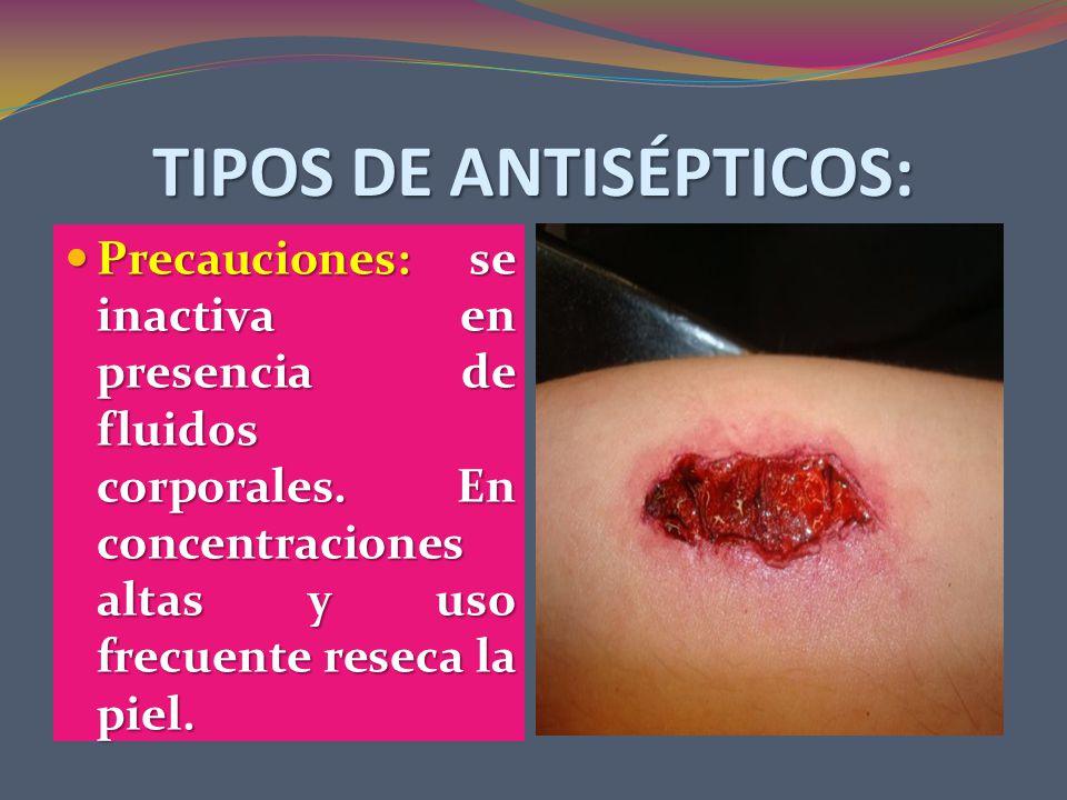 TIPOS DE ANTISÉPTICOS: Precauciones: se inactiva en presencia de fluidos corporales.