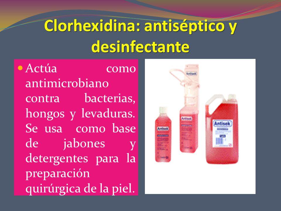 Clorhexidina: antiséptico y desinfectante Actúa como antimicrobiano contra bacterias, hongos y levaduras.