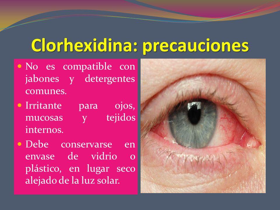Clorhexidina: precauciones No es compatible con jabones y detergentes comunes.
