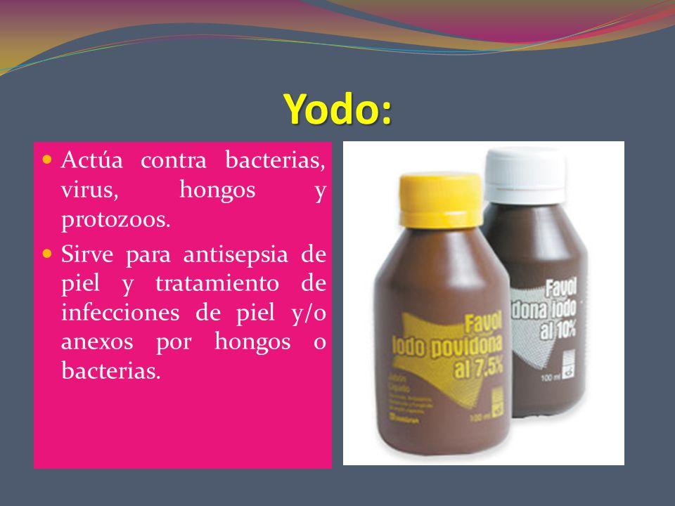 Yodo: Actúa contra bacterias, virus, hongos y protozoos.