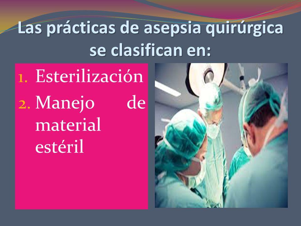 Las prácticas de asepsia quirúrgica se clasifican en: 1.