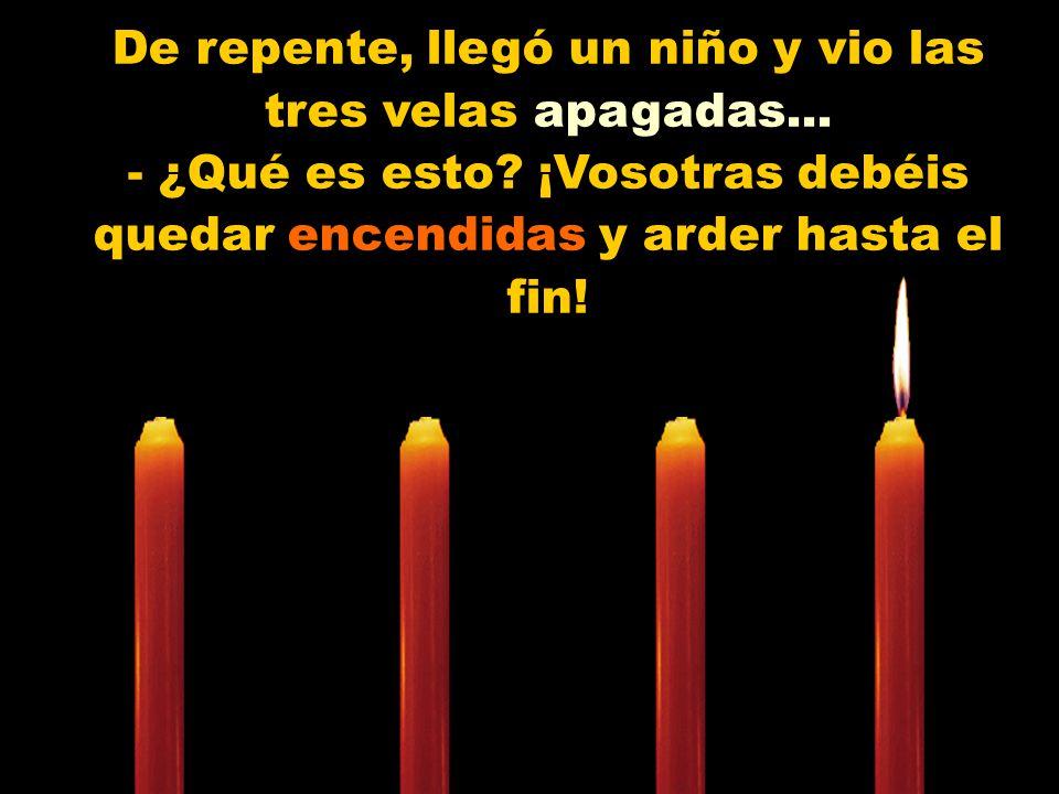 La tercera vela, muy triste, triste, dijo: - Yo soy el Amor.