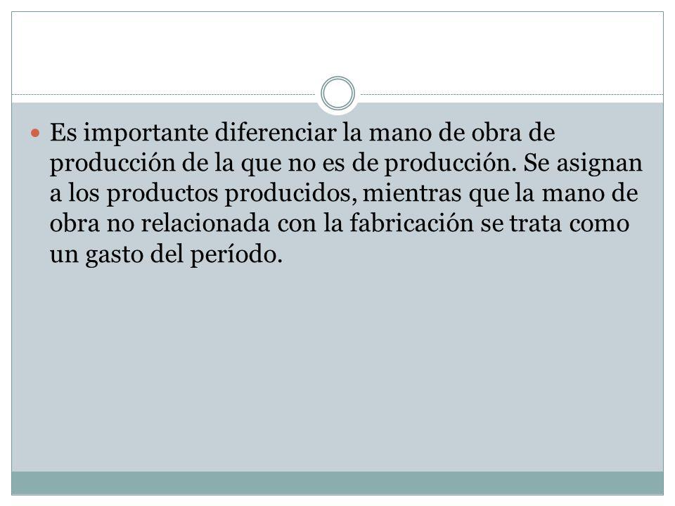 Es importante diferenciar la mano de obra de producción de la que no es de producción. Se asignan a los productos producidos, mientras que la mano de