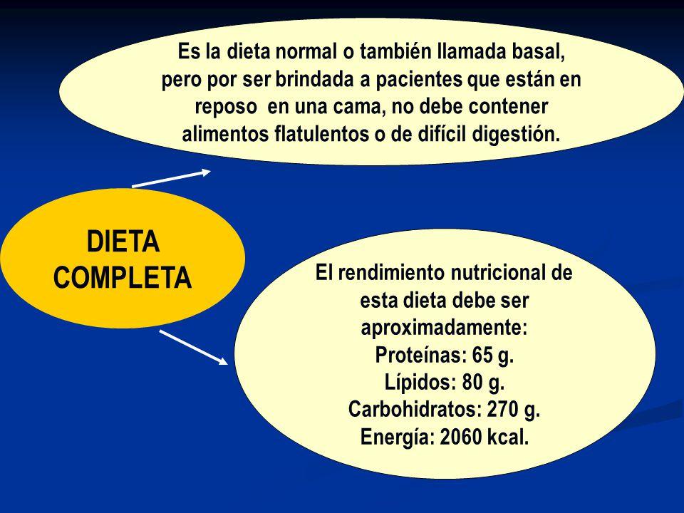 DIETA COMPLETA Es la dieta normal o también llamada basal, pero por ser brindada a pacientes que están en reposo en una cama, no debe contener alimentos flatulentos o de difícil digestión.
