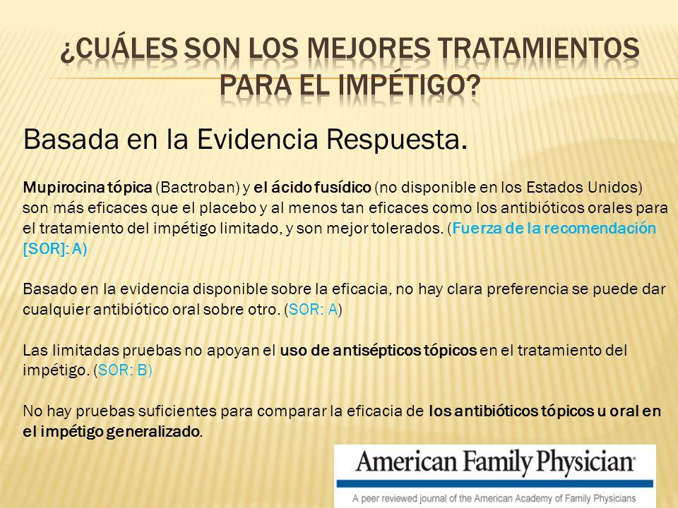 Basada en la Evidencia Respuesta. Mupirocina tópica (Bactroban) y el ácido fusídico (no disponible en los Estados Unidos) son más eficaces que el plac